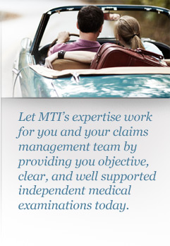 Let MTI's expertise work for you and your claims management team by providing you objective, clear, and well supported independent medical examinations today.